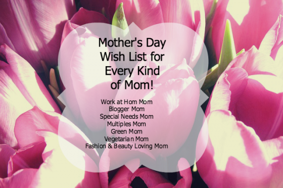 Mother's Day Wish List for Every Kind of Mom ~ MommyTalkShow.com