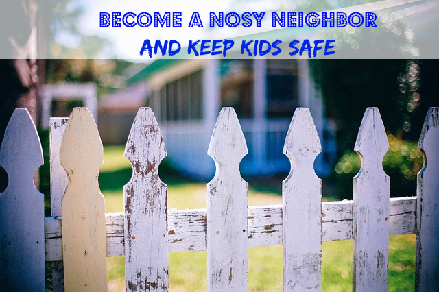 Summer Survival Series: Become a Nosy Neighbor and Keep Kids Safe