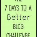 7 Days to a Better Blog Challenge ~ MommyTalkShow.com