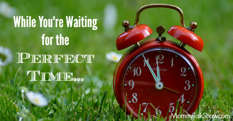 Waiting for the Perfect Time