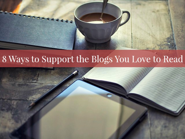 8 Ways to Support the Blogs You Love to Read