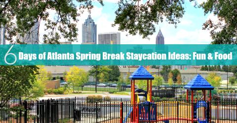 6 Days of Atlanta Spring Break Staycation Ideas: Fun & Food